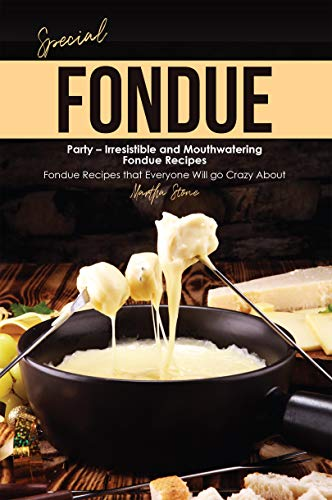 Special Fondue Party – Irresistible and Mouthwatering