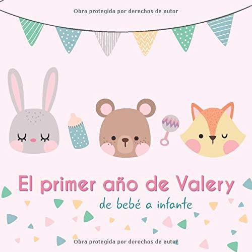 El primer año de Valery - de bebé a infante: Álbum de tu bebé para completar con las experiencias vividas durante su primer año