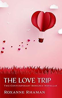 The Love Trip: Two Contemporary Romance Novellas by [Roxanne Rhaman]