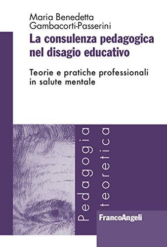 La consulenza pedagogica nel disagio educativo. Teorie e pratiche professionali in salute mentale