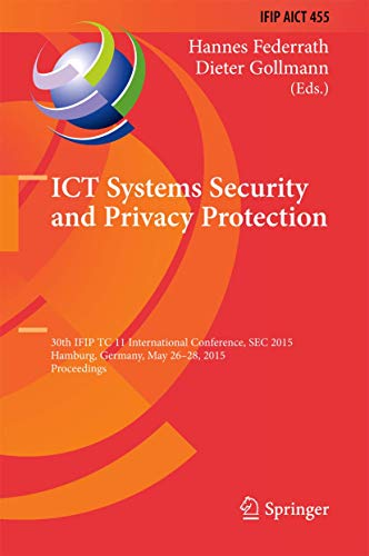 ICT Systems Security and Privacy Protection: 30th IFIP TC 11 International Conference, SEC 2015, Hamburg, Germany, May 26-28, 2015, Proceedings (IFIP ... and Communication Technology (455), Band 455)