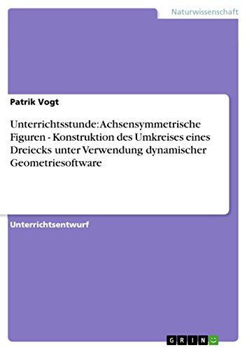 Unterrichtsstunde: Achsensymmetrische Figuren - Konstruktion des Umkreises eines Dreiecks unter Verwendung dynamischer Geometriesoftware