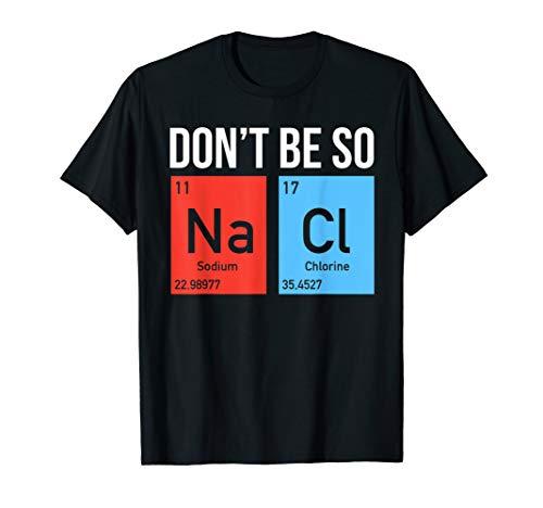 Seien Sie nicht salzig Natriumchlorid Salz Science Pun T-Shirt
