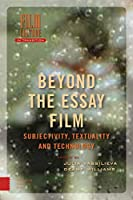 Beyond the Essay Film: Subjectivity, Textuality, and Technology (Film Culture in Transition)