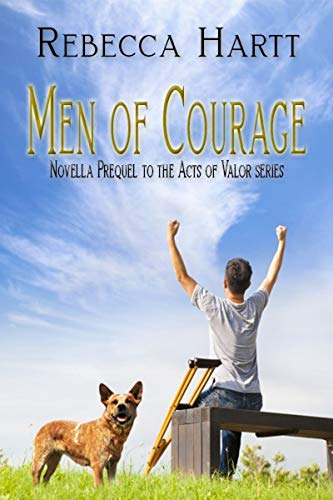 Book: Men of Courage - Novella Prequel to the Acts of Valor series by Rebecca Hartt