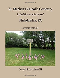 St. Stephen's Catholic Cemetery in the Nicetown Section of Philadelphia, PA (Second Edition)
