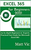 Excel 365 for Beginners 2021: An In-depth Beginners to Experts Practical User Guide for Microsoft Excel 365 (English Edition)