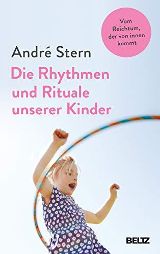 Die Rhythmen und Rituale unserer Kinder: Vom Reichtum, der von innen kommt