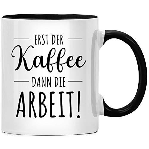 Erst der Kaffee, dann die Arbeit - Tasse mit Spruch lustig, Kaffeetasse, Geschenk, Kaffeebecher Geschenkidee - Tassen mit Sprüchen für Frauen & Männer