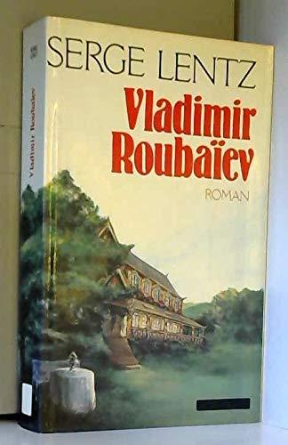 Vladimir Roubaïev, ou, Les provinces de l'irréel de Serge Lentz ( 1 septembre 1985