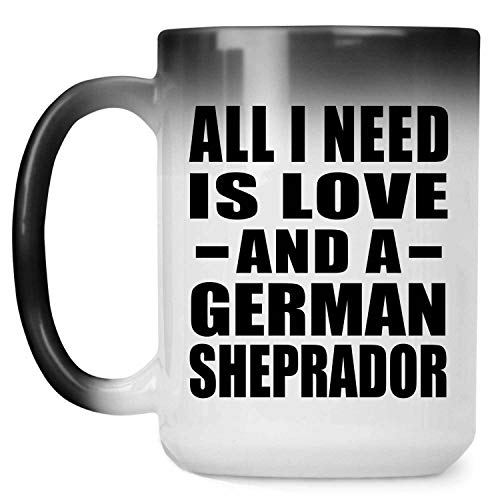 All I Need Is Love And A German Sheprador - 15oz Color Changing Mug Magic Tea-Cup Heat Sensitive - for Dog Cat Owner Lover Memorial Birthday Anniversary Mother's Father's Day