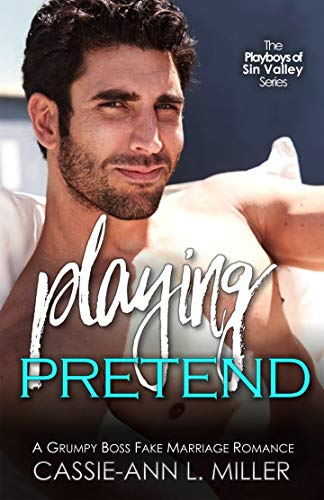 Playing Pretend: A Grumpy Boss Fake Marriage Romance (The Playboys of Sin Valley Book 2)