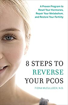 8 Steps to Reverse Your PCOS: A Proven Program to Reset Your Hormones, Repair Your Metabolism, and Restore Your Fertility by [Dr. Fiona McCulloch]