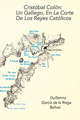 Cristóbal Colón: Un Gallego En La Corte De Los Reyes Católicos