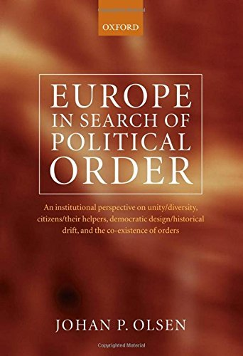 Europe in Search of Political Order: An Institutional Perspective on Unity/Diversity, Citizens/Their Helpers, Democratic Design/Historical Drift and the Co-existence of Orders (English Edition)