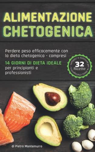 Alimentazione chetogenica: Perdere peso efficacemente con la dieta chetogenica - compresi 14 giorni di dieta ideale per principianti e professionisti