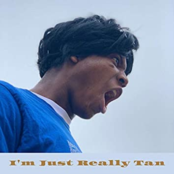 I'm Just Really Tan