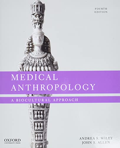 Compare Textbook Prices for Medical Anthropology: A Biocultural Approach 4 Edition ISBN 9780197515990 by Wiley, Andrea S.,Allen, John S.