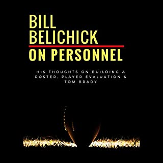 Bill Belichick: On Personnel: His Thoughts on Building a Roster, Player Evaluation & Tom Brady audiobook cover art