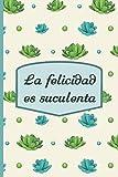 Cuaderno para apuntes: La felicidad es suculenta (Spanish Edition)