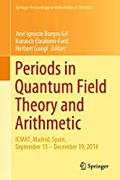 Periods in Quantum Field Theory and Arithmetic: ICMAT, Madrid, Spain, September 15 – December 19, 2014 (Springer Proceedings in Mathematics & Statistics (314))
