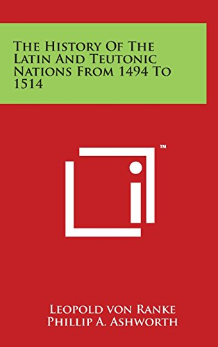 The History Of The Latin And Teutonic Nations From 1494 To 1514