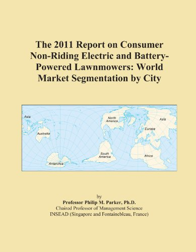 The 2011 Report on Consumer Non-Riding Electric and Battery-Powered Lawnmowers: World Market Segmentation by City