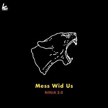 Mess Wid Us
