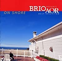 Brio Presents: Aor Best Selection on Shore by Brio Presents: Aor Best Selection on Shore (2002-07-24)