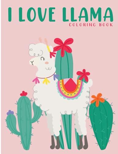 I Love Llamas Coloring Book: Fun Easy and Beautiful Llama Alpaca with...