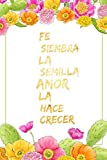 Fe Siembra La Semilla Amor La Hace Crecer: Libreta De Apuntes Cristianos Spanish Journal Gifts Cuaderno Con Paginas Blancas Diario Regalo Para Mujer