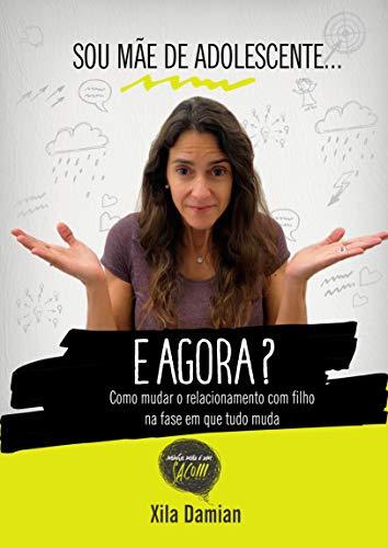 Sou mãe de adolescente... e agora?: Como mudar o relacionamento com filho na fase em que tudo muda (Minha Mãe é um Saco Livro 1) (Portuguese Edition)