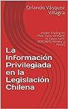 La Información Privilegiada en la Legislación Chilena: Insider Trading en...