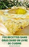 Faire 700 Recettes Sans Gras Dans Un Livre De Cuisine : Cuisine Sans Gras - Recettes Sans Gras Pour...