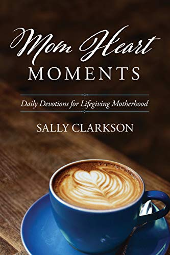 Mom Heart Moments: Daily Devotions for Lifegiving Motherhood