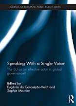 Speaking With a Single Voice: The EU as an effective actor in global governance? (Journal of European Public Policy Series)