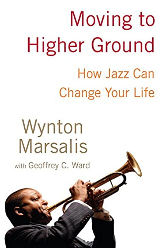汚す正当化する経験Moving to Higher Ground: How Jazz Can Change Your Life (English Edition)
