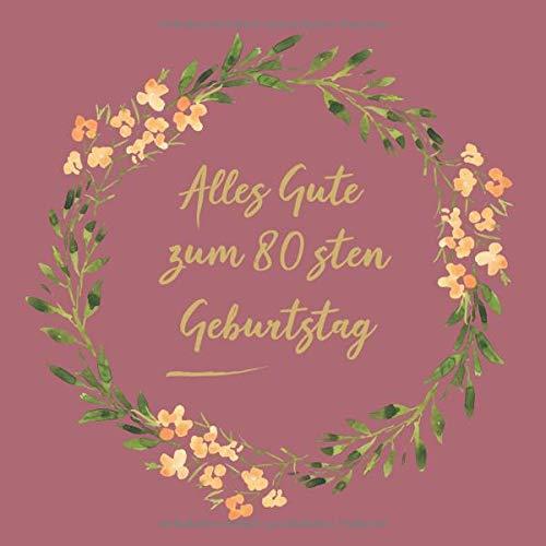 Alles Gute zum 80 sten Geburtstag: Was wir Dir wünschen zum 80. Ehrentag - Gästebuch für einen...