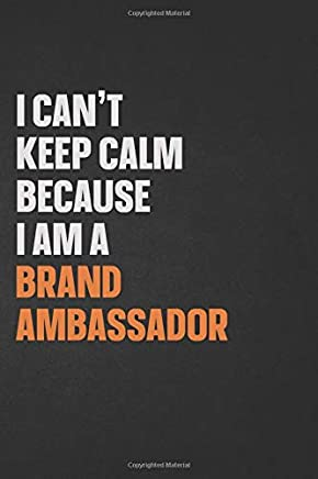I Cant Keep Calm Because I Am A Brand Ambassador: Inspirational life quote blank lined Notebook 6x9 matte finish