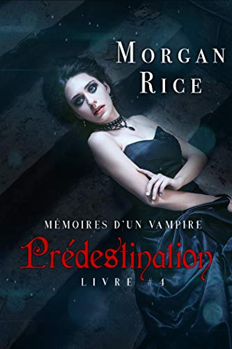 Prédestination: Mémoires d'un Vampire – Livre Quatre (French Edition)