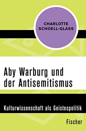 Aby Warburg und der Antisemitismus: Kulturwissenschaft als Geistespolitik (German Edition)