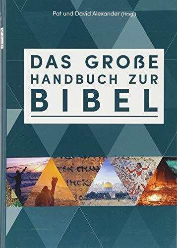 Das große Handbuch zur Bibel: Der einzigartige Führer durch die Bücher der Bibel