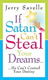 If Satan Can't Steal Your Dreams... He Can't Control Your Destiny