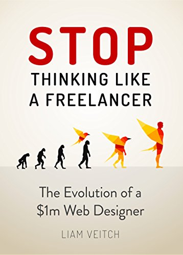 Stop Thinking Like a Freelancer: The Evolution of a $1M Web Designer (English Edition)