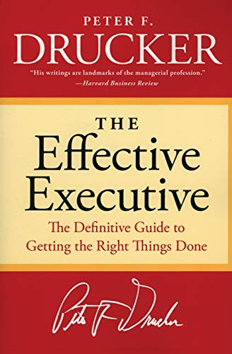The Effective Executive: The Definitive Guide to Getting the Right Things Done (Harperbusiness Essentials)