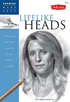 """Lifelike Heads: Discover your """"inner artist"""" as you learn to draw portraits in graphite (Drawing Made Easy) by [Lance Richlin]"""