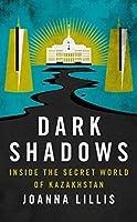 Dark Shadows: Inside the Secret World of Kazakhstan
