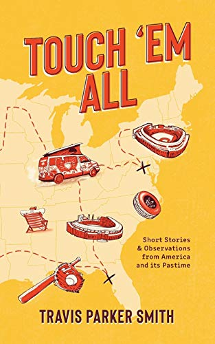Touch 'em All: Short Stories and Observations from America and its Pastime