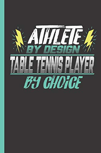 Athlete By Design Table Tennis Player By Choice: Notebook & Journal Or Diary For Ping Pong Sports Men & Women - Take Your Notes Or Gift It, Wide Ruled Paper (120 Pages, 6x9