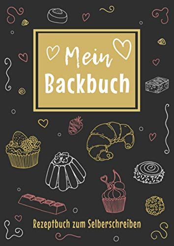Backrezepte Buch zum Selberschreiben: Das große DIY Blanko Backrezeptbuch zum selbst schreiben für alle Backbegeisterte mit Register